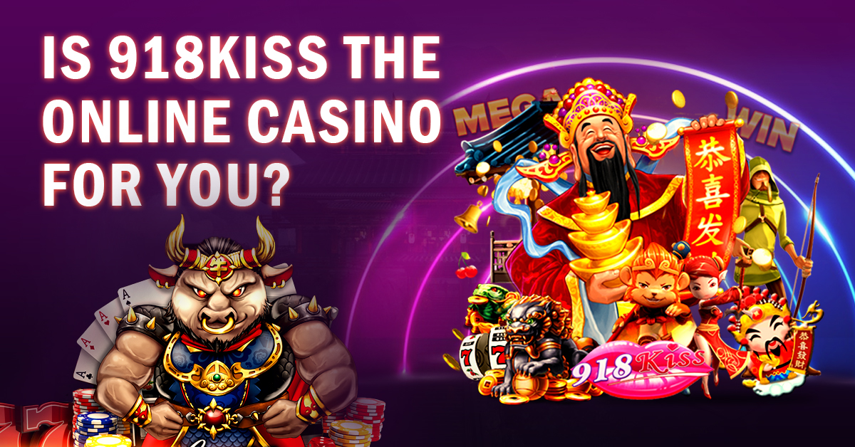 is 918kiss online casino for you